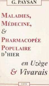 Georges Paysan - Maladies, médecine & pharmacopée populaire d'hier en Uzège et Vivarais.