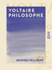 Georges Pellissier - Voltaire philosophe.