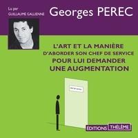Georges Perec et Guillaume Galliennne - L'art et la manière d'aborder son chef de service pour lui demander une augmentation.