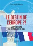 Georges Perez - Le destin de l'Europe ?! - Conversations au-dessus des siècles.