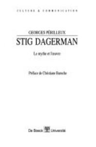 Georges Perilleux - Stig Dagerman - Le mythe et l'oeuvre.