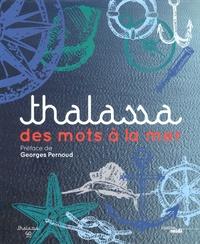 Georges Pernoud et Xavier Grimault - Thalassa, des mots à la mer.