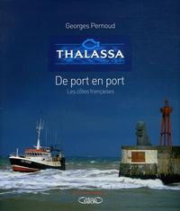 Georges Pernoud - Thalassa - De port en port Les côtes françaises.