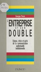 Georges Pessis - L'entreprise et son double - Enjeux, choix et paris de la communication audiovisuelle institutionnelle.