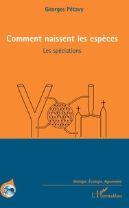 Georges Pétavy - Comment naissent les espèces - Les spéciations.