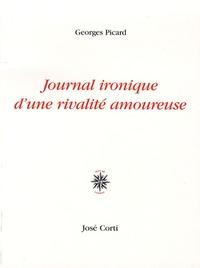 Georges Picard - Journal ironique d'une rivalité amoureuse.