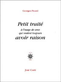 Georges Picard - Petit traité à l'usage de ceux qui veulent toujours avoir raison.