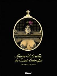 Georges Pichard - Marie-Gabrielle de Saint-Eutrope - Suivi de Marie-Gabrielle en Orient.