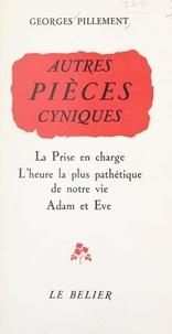 Georges Pillement - Autres pièces cyniques - La prise en charge ; L'heure la plus pathétique de notre vie ; Adam et Ève.