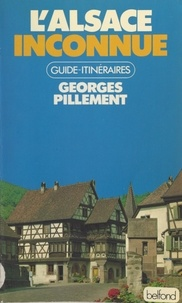 Georges Pillement - L'Alsace et les Vosges inconnues.