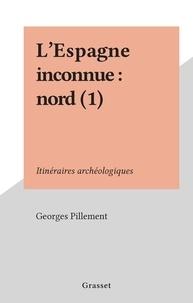 Georges Pillement - L'Espagne inconnue : nord (1) - Itinéraires archéologiques.