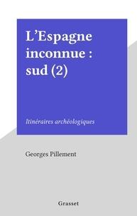 Georges Pillement - L'Espagne inconnue : sud (2) - Itinéraires archéologiques.