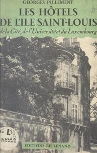 Georges Pillement - Les hôtels de l'île Saint-Louis, de la Cité, de l'Université et du Luxembourg - Édition illustrée de 19 clichés dans le texte et de 65 photographies prises par l'auteur.