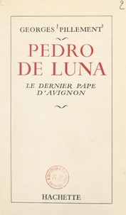 Georges Pillement - Pedro de Luna - Le dernier Pape d'Avignon.