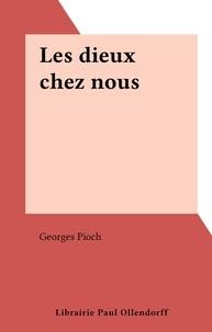 Georges Pioch - Les dieux chez nous.