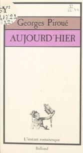 Georges Piroué - Aujourd'hier.