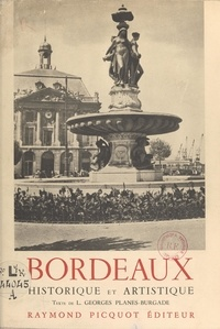 Georges Planes-Burgade et  Collectif - Bordeaux historique et artistique - Illustré de 89 photographies.