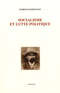Georges Plekhanov - Socialisme et lutte politique.