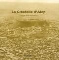 Georges Ploix de Rotrou - La Citadelle d'Alep et ses alentours (édition 1930).