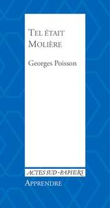 Georges Poisson - Tel était Molière.