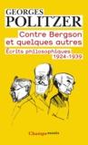 Georges Politzer - Contre Bergson et quelques autres - Ecrits philosophiques 1924-1939.