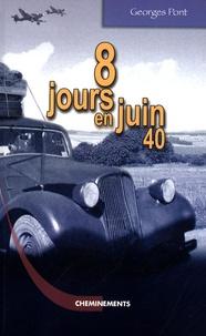 Georges Pont - 8 Jours en juin 1940.