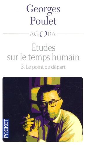 Georges Poulet - Etudes sur le temps humain - Tome 3, Le point de départ.
