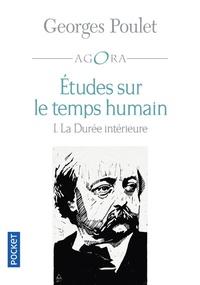 Georges Poulet - Etudes sur le temps humain - Intégrale Tome 1 : La durée intérieure.
