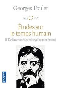 Georges Poulet - Etudes sur le temps humain - Intégrale Tome 2 : De l'instant éphémère à l'instant éternel.