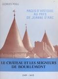 """Georges Poull - Pages d'Histoire au """"Pays de Jeanne d'Arc"""" : le château et les seigneurs de Bourlémont, 1149-1412."""