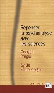 Georges Pragier et Sylvie Faure-Pragier - Repenser la psychanalyse avec les sciences.