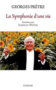 Georges Prêtre - La symphonie d'une vie - Entretiens avec Isabelle Prêtre.