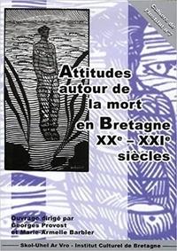 Georges Provost et Marie-Armelle Barbier - Attitudes autour de la mort en Bretagne - Actes de la journée d'études organisée par la section Religion de l'Institut Culturel de Bretagne.
