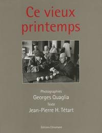 Georges Quaglia et Jean-Pierre-H Tétart - Ce vieux printemps.