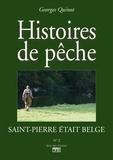 Georges Quinot - Saint-Pierre était Belge - Histoires de pêche.
