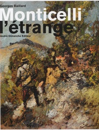 Georges Raillard - Monticelli l'étrange.