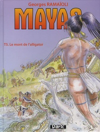 Georges Ramaïoli - Mayas Tome 5 : Le mont de l'alligator.
