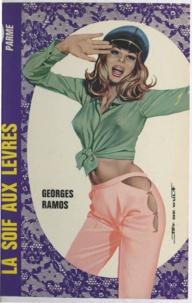 Georges Ramos - La soif aux lèvres.