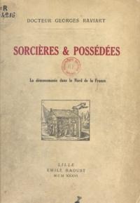 Georges Raviart - Sorcières et possédées - La démonomanie dans le Nord de la France.