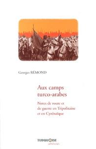 Georges Rémond - Aux camps turco-arabes - Notes de route et de guerre en Tripolitaine et en Cyrénaïque.