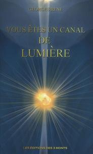Georges René - Vous êtes un canal de lumière - Manuel pratique de développement personnel.