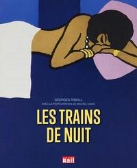 Georges Ribeill - Les trains de nuit - Deux siècles de voyages, de la banquette de bois au wagon-lits.