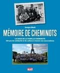 Georges Ribeill - Mémoire de cheminots - La saga de la famille cheminote : 150 ans de solidarité et de culture à travers ses associations.