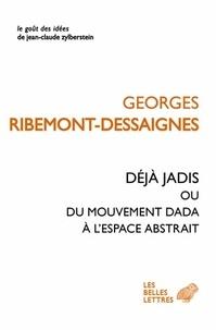 Georges Ribemont-Dessaignes - Déjà jadis - Ou Du mouvement Dada à l'espace abstrait.