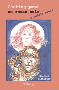 Georges Richardot - Casting pour un roman noir à reflets bleus.