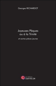 Georges Richardot - Joyeuses Pâques ou à la Trinité et autres pièces jaunes.