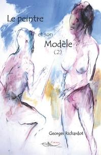 Georges Richardot - Le peintre et son modèle Tome 2 : .