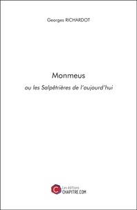 Georges Richardot - Monmeus ou les Salpêtrières de l'aujourd'hui.