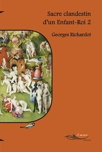 Georges Richardot - Sacre clandestin d'un Enfant-Roi.