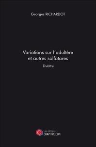 Georges Richardot - Variations sur l'adultère et autres solfatares.